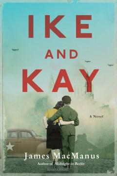 Ike and Kay : a novel James McManus.
