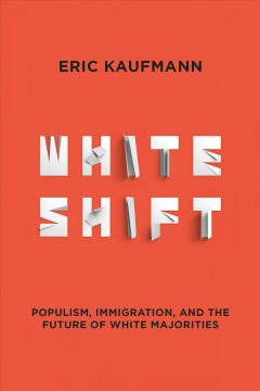 Whiteshift : Populism, Immigration, and the Future of White Majorities