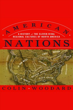 American nations : a history of the eleven rival regional cultures of North America [electronic resource] / Colin Woodard.