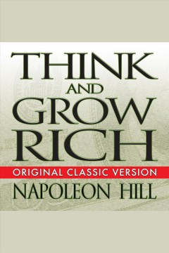 Think and grow rich [electronic resource] / Napoleon Hill.