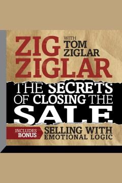The secrets of closing the sale : bonus [electronic resource] / Zig Ziglar.