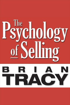 The psychology of selling [electronic resource] / Brian Tracy.