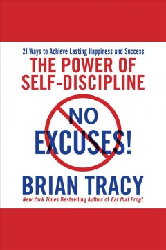 No excuses! : the power of self-discipline : 21 ways to achieve lasting happiness and success [electronic resource] / Brian Tracy.