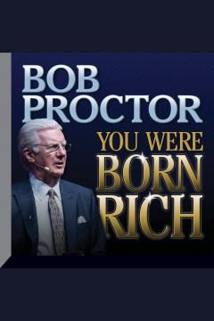 You were born rich [electronic resource] / Bob Proctor.