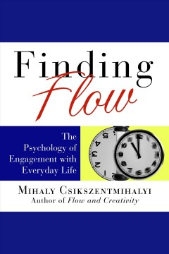 Finding flow : the psychology of engagement with everyday life [electronic resource] / Mihaly Csikszentmihalyi.