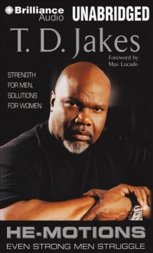 He-motions : even strong men struggle / T.D. Jakes ; foreward by Max Lucado.