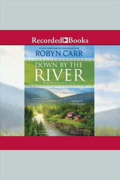 Down by the river [electronic resource] / Robyn Carr.
