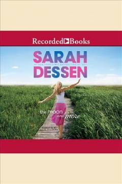 The moon and more [electronic resource] / Sarah Dessen.