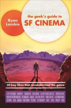 The Geek's Guide to SF Cinema : 30 Key Films That Revolutionised the Genre