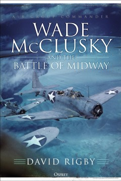 Wade McClusky and the Battle of Midway / David Rigby.