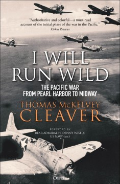 I Will Run Wild : The Pacific War from Pearl Harbor to Midway