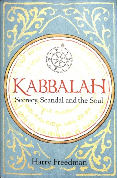 Kabbalah : Secrecy, Scandal and the Soul