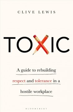 Toxic : A Guide to Rebuilding Respect and Tolerance in a Hostile Workplace