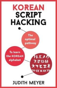 Korean Script Hacking : The Optimal Pathway to Learning the Korean Alphabet