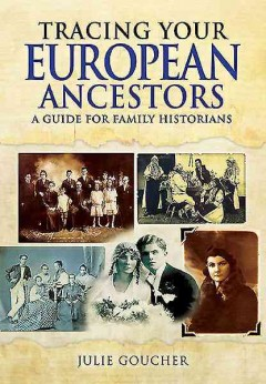 Tracing Your European Ancestors : A Guide for Family Historians