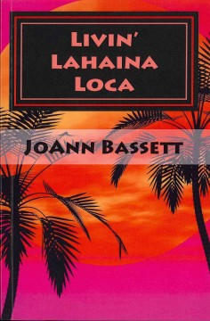 Livin' Lahaina loca / JoAnn Bassett.