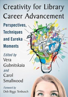 Creativity for Library Career Advancement : Perspectives, Techniques and Eureka Moments