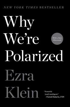 Why we're polarized Ezra Klein.