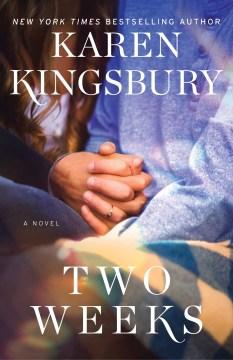 Two weeks : a novel / Karen Kingsbury.