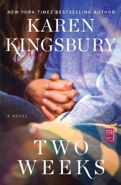 Two weeks a novel / Karen Kingsbury.