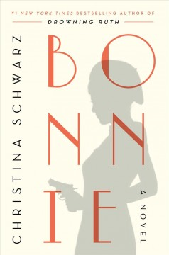 Bonnie : a novel / Christina Schwarz.