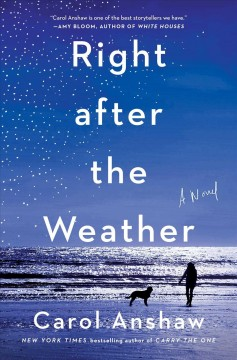 Right after the weather / Carol Anshaw.
