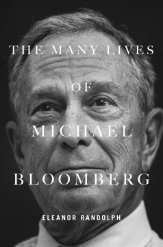 The many lives of Michael Bloomberg / Innovation, Money, and Politics