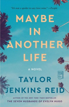 Maybe in another life : a novel / Taylor Jenkins Reid.