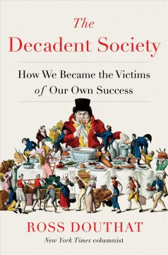 The decadent society : how we became the victims of our own success / Ross Douthat.