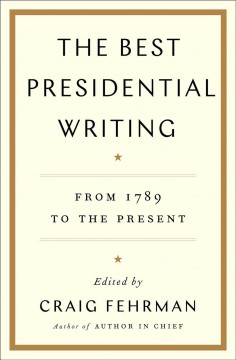 The Best Presidential Writing : From 1789 to the Present