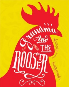 Grandma and the rooster / Yimei Wang ; [illustrated by] Hechen Yu.