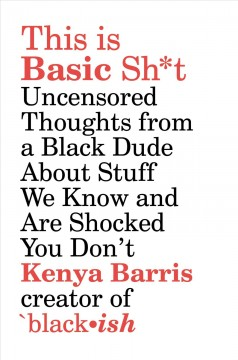 This Is Basic Sh*t : Uncensored Thoughts from a Black Dude About Stuff We Know and Are Shocked You Don't