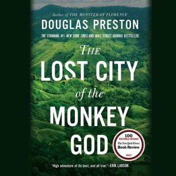 The Lost City of the Monkey God [electronic resource] / Douglas Preston.