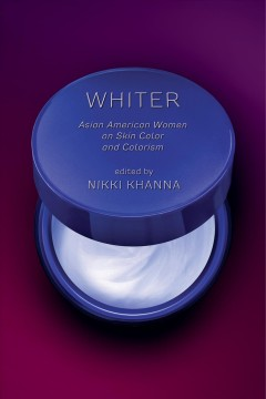 Whiter : Asian American women on skin color and colorism