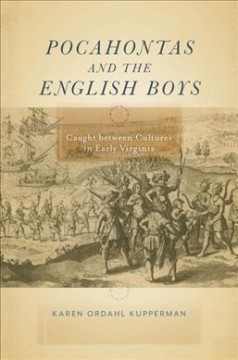 Pocahontas and the English Boys : Caught Between Cultures in Early Virginia