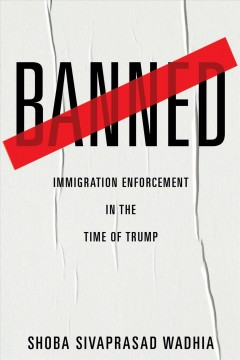 Banned : Immigration Enforcement in the Time of Trump