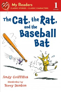 The cat, the rat, and the baseball bat / Andy Griffiths ; illustrated by Terry Denton.