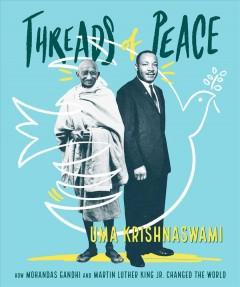 Threads of peace : how Mahatma Gandhi and Reverend King changed the world