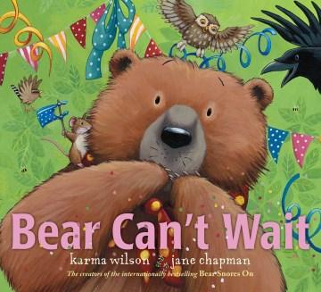 Bear can't wait / Karma Wilson ; illustrations by Jane Chapman.