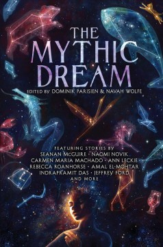 The mythic dream / edited by Dominik Parisien & Navah Wolfe.