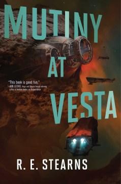 Mutiny at Vesta / R. E. Stearns.