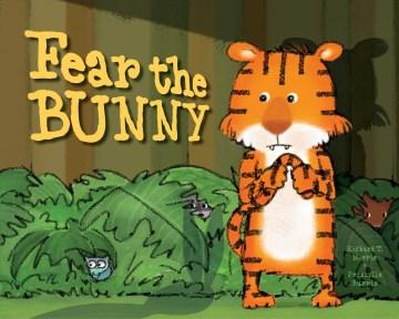Fear the bunny / Richard T. Morris and Priscilla Burris.