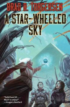A star-wheeled sky / Brad R. Torgersen.