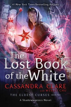 The lost book of the white / Cassandra Clare and Wesley Chu.