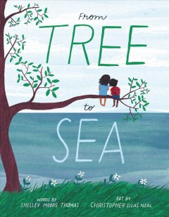 From tree to sea / words by Shelley Moore Thomas ; art by Christopher Silas Neal.