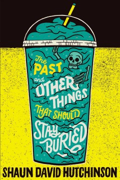 The past and other things that should stay buried by Shaun David Hutchinson.