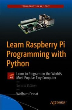 Learn Raspberry Pi Programming With Python : Learn to Program on the World's Most Popular Tiny Computer