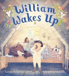 William wakes up / words by Linda Ashman ; pictures by Chuck Groenink.