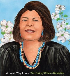 Wilma's way home : the life of Wilma Mankiller / by Doreen Rappaport ; illustrated by Linda Kukuk.