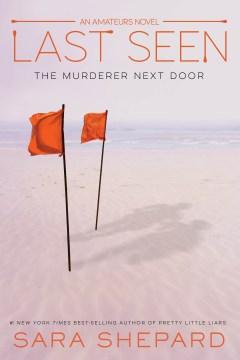 Last seen : the murderer next door Sara Shepard.